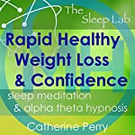 Rapid Healthy Weight Loss & Confidence: Sleep Meditation & Alpha Theta Hypnosis with The Sleep Lab | Joel Thielke,Catherine Perry