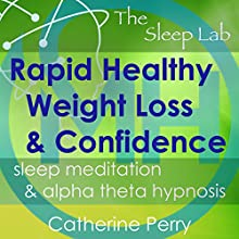 Rapid Healthy Weight Loss & Confidence: Sleep Meditation & Alpha Theta Hypnosis with The Sleep Lab Speech by Joel Thielke, Catherine Perry Narrated by Catherine Perry