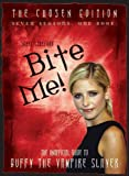 Bite Me!: The Chosen Edition The Unofficial Guide to Buffy The Vampire Slayer ( Seven Seasons One Book)