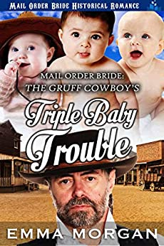 The Gruff Cowboy's Triple Baby Trouble by [Morgan, Emma]