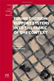 Fusing Decision Support Systems into the Fabric of the Context, A. Respicio, F. Burstein, 1614990727