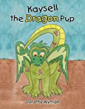 Kaysell the Dragon Pup, Dorothy Wyman, 1426948026