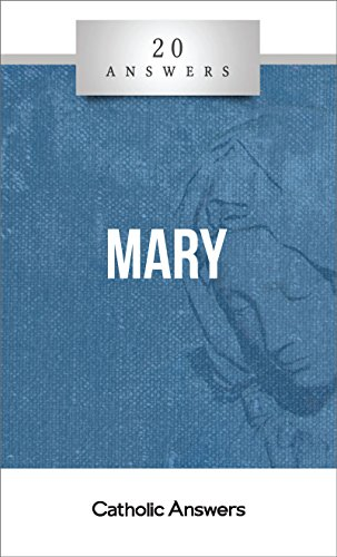 20-answers-mary-20-answers-series-from-catholic-answers-book-13