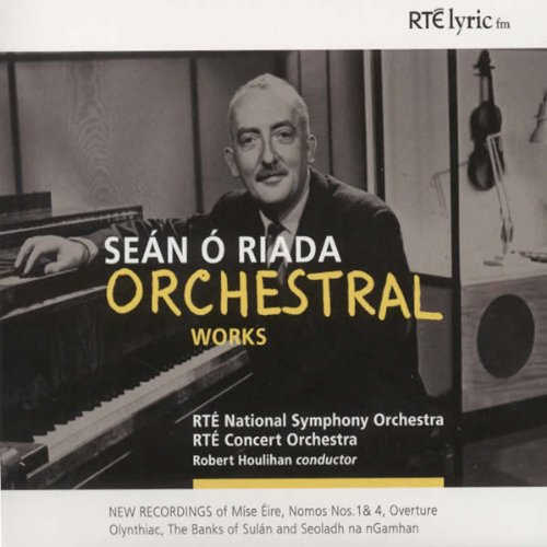 Sean O'riada: Orchestral Works- The Banks of Sulán and Seoladh na nGamhan, Nomoi Nos. 1 & 4 / Mise Éire by RTÉ lyric fm