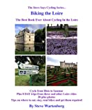 img - for Biking the Loire The Best Book Ever About Cycling the Loire (The Steve Says Cycling Series) book / textbook / text book