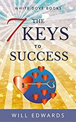 The 7 Keys to Success: A Journey of Your Heart (Life Purpose Book 1)