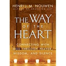 The Way of the Heart: Connecting with God Through Prayer, Wisdom, and Silence