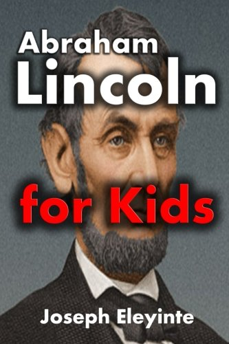 Abraham Lincoln for Kids: Abraham Lincoln Biography for Kids ()