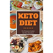 Keto Diet: Top 25 Pressure Cooker Recipes To Help You Lose Weight With Fast & Healthy Approach