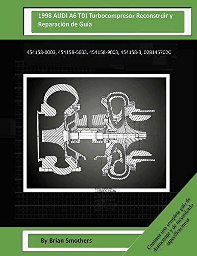 Descargar Libro 1998 Audi A6 Tdi Turbocompresorreconstruir Y Reparación De Guía: 454158-0003, 454158-5003, 454158-9003, 454158-3, 028145702c Brian Smothers