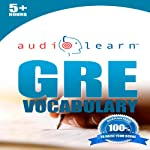 GRE Vocabulary AudioLearn: AudioLearn Test Prep Series: A Complete Review of the 500 Most Commonly Tested GRE Vocabulary Words! | AudioLearn English Team