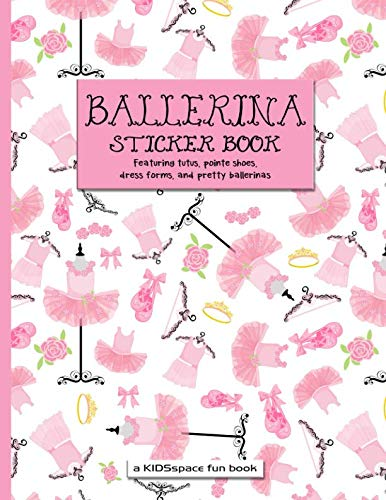 - Ballerina Sticker Book (A KIDSspace Fun Book): Featuring Tutus, Pointe Shoes, Dress Forms, and Pretty Ballerinas