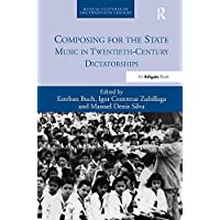 Composing for the State: Music in Twentieth-Century Dictatorships