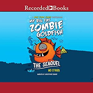 My Big Fat Zombie Goldfish: The SeaQuel Audiobook