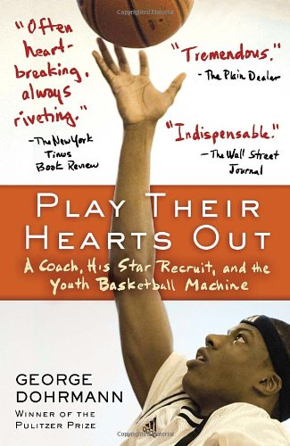 Search : Play Their Hearts Out: A Coach, His Star Recruit, and the Youth Basketball Machine