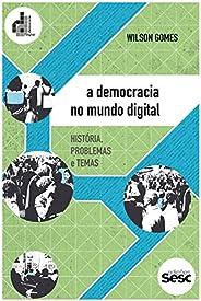 A democracia no mundo digital: História, problemas e temas (Coleção Democracia Digital)