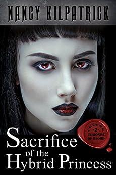Sacrifice of the Hybrid Princess (Thrones of Blood Book 2) by [Kilpatrick, Nancy]