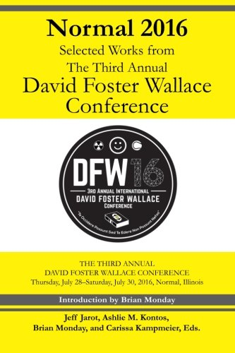 Normal 2016: Selected Works from the Third Annual David Foster Wallace Conferenc