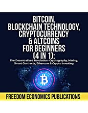 Bitcoin, Blockchain Technology, Cryptocurrency & Altcoins for Beginners (4 in 1): The Decentralized Revolution - Cryptography, Mining, Smart Contracts, Ethereum & Crypto Investing