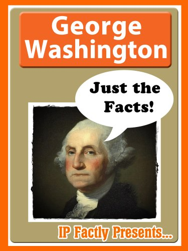 george washington just the facts amazing facts and photos