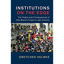 Institutions on the Edge: The Origins and Consequences of Inter-Branch Crises in Latin America (Cambridge Studies in Comparative Politics)