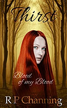 Thirst: Blood of my Blood by [Channing, R P]