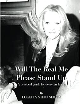 Book Will The Real Me Please Stand Up: A practical guide for everyday living by Loretta Stern Seiden (2014-06-04)