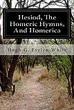 Hesiod, the Homeric Hymns, and Homerica, Hugh G. Evelyn-White, 1497464110