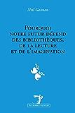 Pourquoi notre futur dépend des bibliothèques, de la lecture et de l'imagination: Une conférence sur le devoir de chaque citoyen d'exercer son imagination ... à ce que les autres exercent la leur
