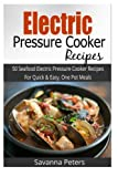 Electric Pressure Cooker: 50 Seafood Pressure Cooker Recipes For Quick and Easy, One Pot Meals