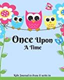 Once Upon A Time Kids Journal To Draw And Write In: Childrens Story Writing Lined Journal Diary Notebook with Blank Drawing Boxes to Draw, Write and ... (Childrens Writing Books) (Volume 15)