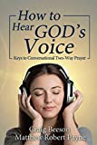 img - for How to Hear God's Voice: Keys to Conversational Two-Way Prayer book / textbook / text book