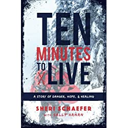 Ten Minutes to Live: A story of danger, hope, and healing