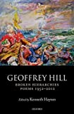 Broken Hierarchies: Poems 1952-2012, Geoffrey G. Hill, Kenneth Haynes, 0199605890