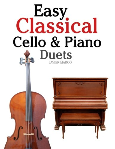 Easy Classical Cello & Piano Duets: Featuring music of Bach, Mozart, Beethoven, Strauss and other composers.