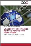 La Acción Técnico-Táctica Del Tiro a Portería en el Fútbol Infantil, José Luis Vera and José Orlando Hernández, 3659024546