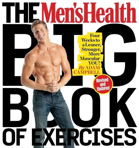 The Men's Health Big Book of Exercises: Four Weeks to a Leaner; Stronger; More Muscular You!