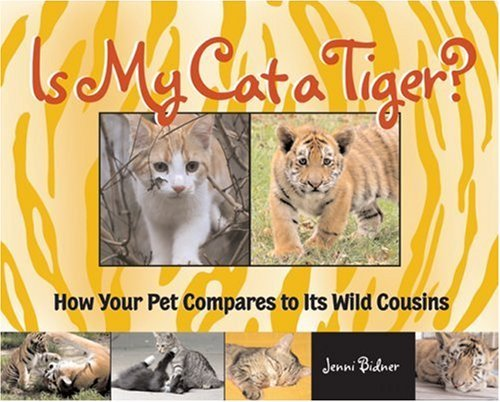 Download Is My Cat a Tiger?: How Your Pet Compares to Its Wild Cousins by Jenni Bidner (2007-01-28) pdf epub