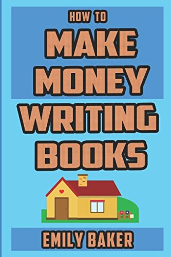How to Make Money Writing Books: A Guide to Writing Great Fiction and the Business of Self-Publishing