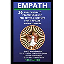 Empath: 16 Simple Habits To Protect Yourself, Feel Better & Enjoy Life Even If You Are Highly Sensitive: Secrets To Thrive As An Empath