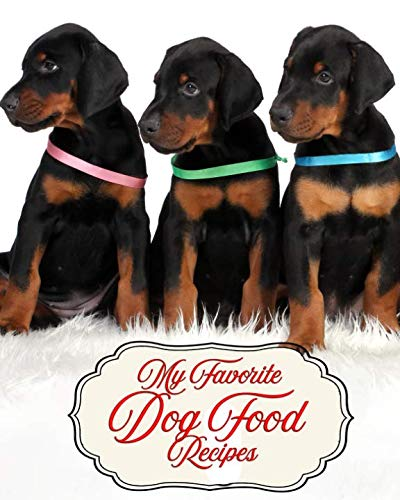 My Favorite Dog Food Recipes: My Best Collection of Recipes Loved by Dogs Everywhere