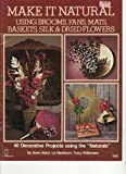 img - for Make it Natural: Using Brooms, Fans, Mats, Baskets, Silk & Dried Flowers (#7325) book / textbook / text book