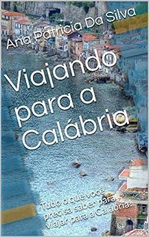 Viajando para a Calábria: Tudo o que você precisa saber para viajar para a Calábria! por [Da Silva, Ana Patricia]