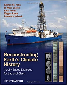 Reconstructing Earth's Climate History Inquiry-based Exercises for Lab and Class by St John, Kristen, Leckie, R. Mark, Pound, Kate, Jones, Megan [Wiley-Blackwell,2012] 2ND EDITION