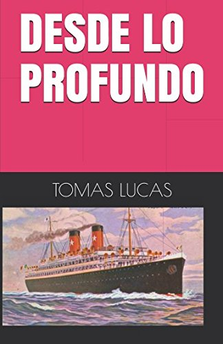 DESDE LO PROFUNDO Tapa blanda – 21 abr 2017 TOMAS LUCAS Independently published 1521116342 Fiction / Sea Stories