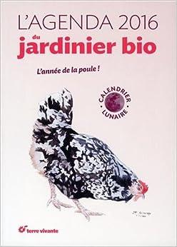 Agenda du Jardinier Bio 2016 et Son Calendrier Lunaire (l)