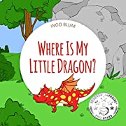 Where Is My Little Dragon?: A Funny Seek And Find Book for Kids Ages 2-6 (Where is...? 2)