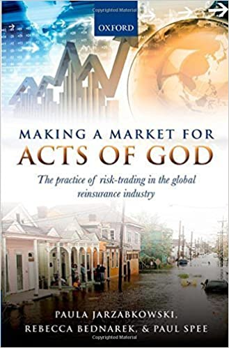 The Practice of Risk Trading in the Global Reinsurance Industry Making a Market for Acts of God