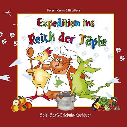 Expedition ins Reich der Töpfe - Kinderkochbuch gesunde Ernährung: Das Spiel-Spaß-Erlebnis-Kochbuch