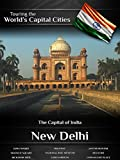 Touring the World's Capital Cities New Delhi: The Capital of India